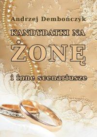 Kandydatki na żonę i inne scenariusze - Andrzej Dembończyk - ebook