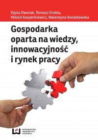Gospodarka oparta na wiedzy, innowacyjność i rynek pracy - Edyta Dworak - ebook