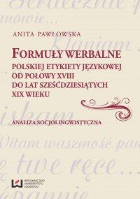 Formuły werbalne polskiej etykiety językowej od połowy XVIII do lat sześćdziesiątych XIX wieku. Analiza socjolingwistyczna