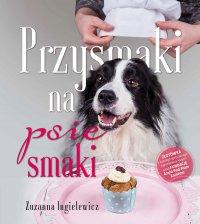 Przysmaki na psie smaki - Zuzanna Ingielewicz - ebook