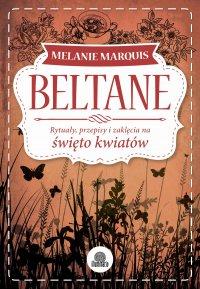 Beltane. Rytuały, przepisy i zaklęcia na święto kwiatów - Melanie Marquis - ebook