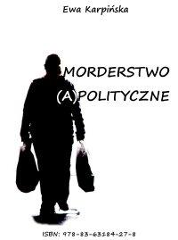 Morderstwo (a)polityczne - Ewa Wiecha - ebook