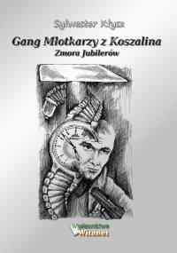 Gang Młotkarzy z Koszalina. Zmora Jubilerów - Sylwester Kłysz - ebook