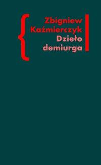 Dzieło demiurga. Zapis gnostyckiego doświadczenia egzystencji we wczesnej poezji Czesława Miłosza - Zbigniew Kaźmierczyk - ebook