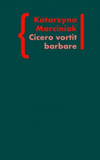 CICERO VORTIT BARBARE. Przekłady mówcy jako narzędzie manipulacji ideologicznej - Katarzyna Marciniak - ebook