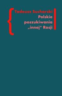 """Polskie poszukiwania """"innej Rosji"""" - Tadeusz Sucharski - ebook"""