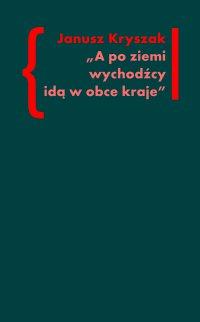 A po ziemi wychodźcy idą w obce kraje. O poezji i poetach Drugiej Emigracji - Janusz Kryszak - ebook