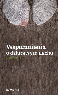 Wspomnienia o dziurawym dachu - Jacek Groszek - ebook