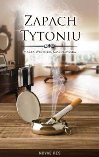 Zapach tytoniu - Marta Wiktoria Kaszubowska - ebook