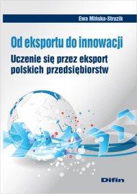 Od eksportu do innowacji. Uczenie się przez eksport polskich przedsiębiorstw - Ewa Mińska-Struzik - ebook