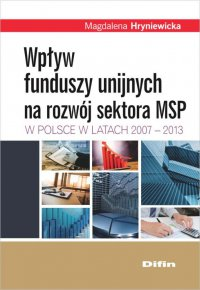 Wpływ funduszy unijnych na rozwój sektora MSP w Polsce w latach 2007-2013 - Magalena Hryniewicka - ebook