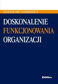 Doskonalenie funkcjonowania organizacji - Zdzisław Gomółka - ebook