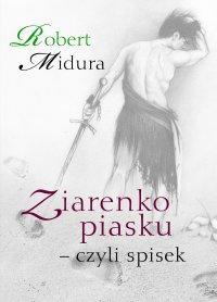 Ziarenko piasku - czyli spisek - Robert Midura - ebook