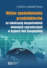 Wpływ opodatkowania przedsiębiorstw na lokalizację bezpośrednich inwestycji zagranicznych w krajach Unii Europejskiej
