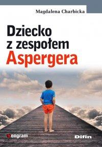 Dziecko z zespołem Aspergera - Magdalena Charbicka - ebook