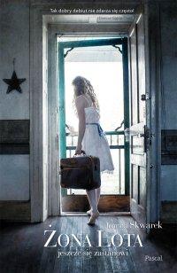 Żona Lota jeszcze się zastanowi - Joanna Skwarek - ebook