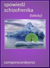 Spowiedź schizofrenika (teksty)