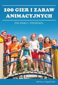 100 gier i zabaw animacyjnych dla dzieci i młodzieży - Bartosz Gągoliński - ebook