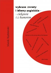 Wybrane zwroty i idiomy angielskie - ciekawie i z humorem - Marek Kędzierski - ebook