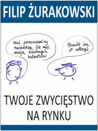 Twoje zwycięstwo na rynku - Mgr Filip Żurakowski - ebook