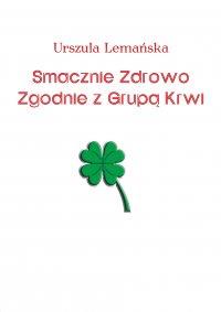 Smacznie Zdrowo Zgodnie z Grupą Krwi - Urszula Lemańska - ebook