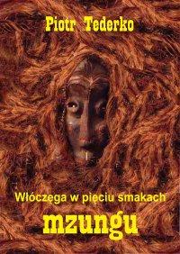 Włóczęga w pięciu smakach. Mzungu - Piotr Tederko - ebook