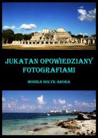 Jukatan opowiedziany fotografiami...