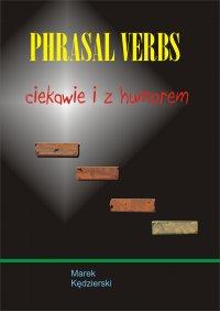 Phrasal verbs - ciekawie i z humorem - Marek Kędzierski - ebook