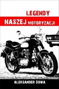 Legendy naszej motoryzacji - Aleksander Sowa - ebook