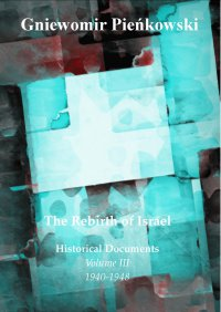 The Rebirth of Israel. Historical Documents. Volume III: 1940-1948. - Gniewomir Pieńkowski - ebook