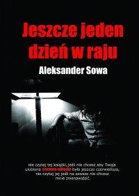 Jeszcze jeden dzień w raju - Aleksander Sowa - ebook