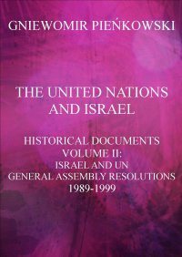 The United Nations and Israel. Historical Documents. Volume II: Israel and UN General Assembly Resolutions 1989-1999