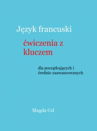 Język francuski, ćwiczenia z kluczem dla początkujących i średnio zaawansowanych - Magda Cel - ebook