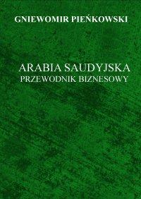 Arabia Saudyjska. Przewodnik Biznesowy. - Gniewomir Pieńkowski - ebook