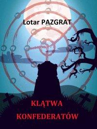 Klątwa konfederatów - Lotar Pazgrat - ebook