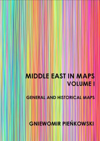Middle East in Maps. Volume I: General and historical maps - Gniewomir Pieńkowski - ebook