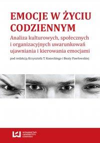 Emocje w życiu codziennym. Analiza kulturowych, społecznych i organizacyjnych uwarunkowań ujawniania i kierowania emocjami - Krzysztof T. Konecki - ebook