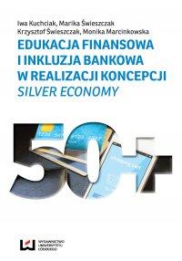 Edukacja finansowa i inkluzja bankowa w realizacji koncepcji Silver Economy - Iwa Kuchciak - ebook