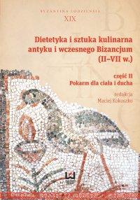 Dietetyka i sztuka kulinarna antyku i wczesnego Bizancjum (II–VII w.). Część 2. Pokarm dla ciała i ducha - Maciej Kokoszko - ebook
