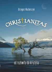 Christianitas - od rozkwitu do kryzysu - Prof. Grzegorz Kucharczyk - ebook