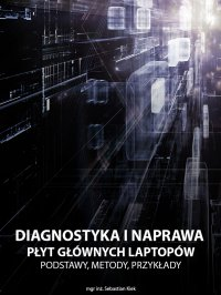Diagnostyka i naprawa płyt głównych laptopów - Sebastian Kiek - ebook