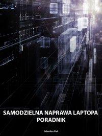 Samodzielna naprawa laptopa - Sebastian Kiek - ebook
