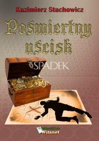 Pośmiertny uścisk. Spadek - Kazimierz Stachowicz - ebook