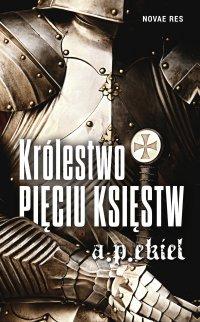 Królestwo Pięciu Księstw - A.P. Ekiel - ebook