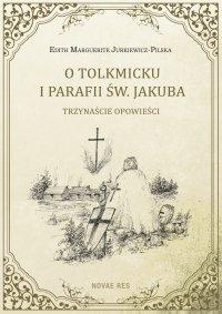 O Tolkmicku i parafii św. Jakuba - trzynaście opowieści - Edith Marguerite Jurkiewicz-Pilska - ebook