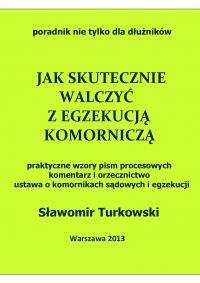 Jak skutecznie walczyć z egzekucją komorniczą - Sławomir Turkowski - ebook