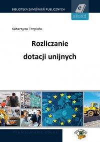 Rozliczanie dotacji unijnych - Marek Peda - ebook