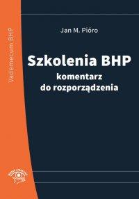Szkolenia bhp - komentarz do rozporządzenia. Nowe wydanie - Jan M. Pióro - ebook