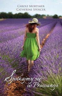 Spotkajmy się w Prowansji - Carole Mortimer - ebook