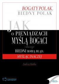 Jak o pieniądzach myślą bogaci i dlaczego biedni robią błąd, myśląc inaczej - Andrzej Mańka - ebook